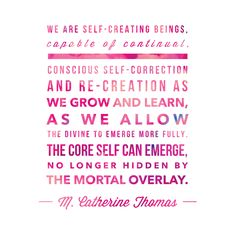 We are self #creating beings, capable of continual, #conscious self-#correction and re-creation as we grow and learn, as we allow the #divine to emerge more fully. The core self can emerge, no longer hidden by the mortal overlay. #lds #divinenature
