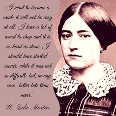 """""""I should have started sooner""""- St, Zelie Martin. Mother of St. Therese of Lisieux"""