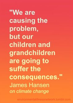 Climate scientist and former head of the NASA Goddard Institute for Space Studies James Hansen is 72 years old. His children and grandchildren are already alive! A lot of climate scientists would probably agree that inter-generational injustices are taking place. They also would probably acknowledge that climate change has already begun to harm many people in a number of ways. http://environmentalillnessnetwork.tumblr.com/post/70230963240/james-hansen