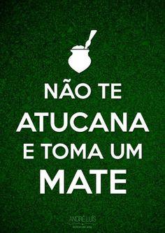 Não te atucana e toma um mate.  #gaúcho #sul #Brasil    (via @Jackie Moxley Bampi)