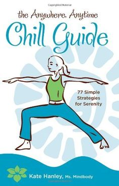 The Anywhere, Anytime Chill Guide: 77 Simple Strategies for Serenity:Amazon:Books