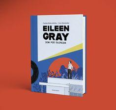 Opowieść graficzna o życiu i twórczości niezwykłej kobiety – ikony modernistycznego designu początku XX wieku, projektantki kultowych mebli. Eileen Gray, Linda Evangelista, Grey, Cover, Literatura, Historia, Gray