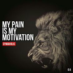 My pain is my motivation