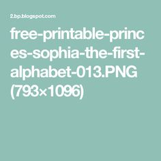 free-printable-princes-sophia-the-first-alphabet-013.PNG (793×1096)
