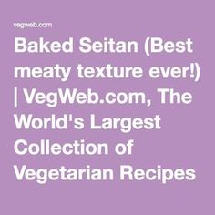 "Baked Seitan. I've made many batches of seitan where you make a rich broth and simmer but DON'T BOIL the seitan. Except I always accidentally boil it and it comes out like soggy sponge brains. This way is SO GOOD! Use it in a stir-fry, thinly sliced for gyro-like wraps, in ""beef"" & broccoli, or cut into slices. Yum!  Mess around with the spices. My fav is pretty close to the recipe, but no ketchup or sage. If you leave out the ketchup make up for the liquid with broth -DPD"