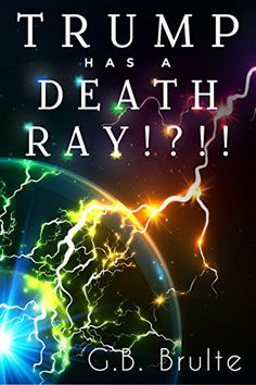 Who Has a Death Ray!? Trump has a Death Ray!  Romantic Comedy with Political…