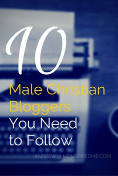 Being a male Christian blogger isn't easy. Here's a quick list of some of my favorites to follow, read, and learn how to live the Christian life from.