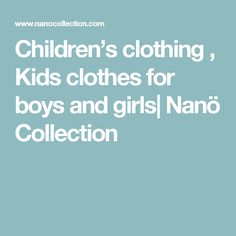 Children's clothing , Kids clothes for boys and girls  Nanö Collection
