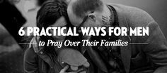 6 Practical Ways For Men to Pray Over Their Families. The Effectual Fervent Prayer, Praying For Your Family, Mars Hill, Pray For Us, Godly Man, Good Wife, Real Men, Family Love, Cool Words