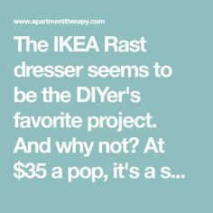 The IKEA Rast dresser seems to be the DIYer's favorite project. And why not? At $35 a pop, it's a small investment that can be hacked many different ways.