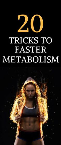 20 tips to get your metabolism to burn fat faster and longer.