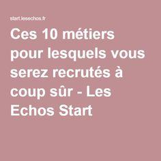 Ces 10 métiers pour lesquels vous serez recrutés à coup sûr - Les Echos Start Coups, 2016 Trends, Audio Engineer