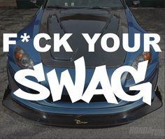 F*ck Your Swag Funny Bumper Sticker Vinyl Decal Car Dope Diesel JDM Drift Turbo Every #Saturday it's #DriftSaturday at #Rvinyl.com