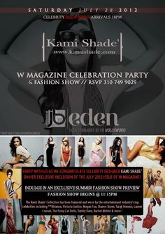 Jamie Barren presents Eden Hollywood Saturdays – July 28, 2012    Exclusive Private Invitation to Attend the Kami Shade' W Magazine Celebration Party & Fashion Show located at 1650 Schrader Blvd, Hollywood, CA 90028.    RSVP via Jamie Barren 310-749.9029.  http://twitter.com/jamiebarren     Party with us as we congratulate celebrity designer Kami Shade' on her exclusive inclusion of the July 12' issue of W Magazine! Indulge in an exclusive summer fashion show preview - www.kamishade.com