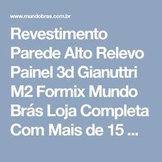 Revestimento Parede Alto Relevo Painel 3d Gianuttri M2 Formix Mundo Brás Loja Completa Com Mais de 15 mil itens