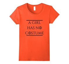 A Girl Has No Costume - Funny GoT shirt. Game of Thrones reference for people who don't have a Halloween costume