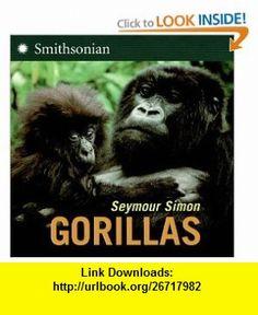 Gorillas Seymour Simon , ISBN-10: 0060891025  ,  , ASIN: B003WUYRU4 , tutorials , pdf , ebook , torrent , downloads , rapidshare , filesonic , hotfile , megaupload , fileserve