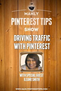 Want to learn how to drive more traffic with Pinterest?  Watch this information packet interview with @ileane!  | www.ManlyPinterestTips.com