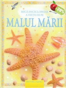 Malul marii - Editura Acvila: Varsta: 3+; Prin intermediul acestei mici enciclopedii, copilul dumneavoastră se va familiariza cu vietăţile marine. Va explora malul mării, va intra în minunata lume a scoicilor, a păsărilor de pe plajă, a frumoaselor ierburi marine şi va admira prin intermediul ilustraţiilor color nenumăratele privelişti rare.
