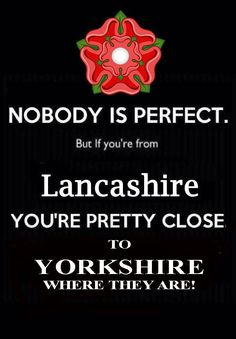 nobodys perfect but if you are from lancashire you're pretty close to yorkshire where they are :-) Derbyshire, Cumbria, Yorkshire Sayings, Life In The Uk, Nobodys Perfect, East Yorkshire, Pretty, Quotes, Stony