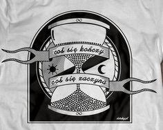 Coś się kończy coś się zaczyna.  Koszulka do kupienia na:http://darekgkropkapl.cupsell.pl/produkt/900149-Co-si-ko-czy.html