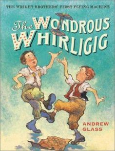 Cover image for The wondrous whirligig / the Wright Brothers' first flying machine / Andrew Glass.