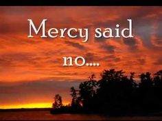 Mercy Said No by Ball Brothers with Lyrics Grace IS Enough. LOVE is waiting for YOU Now...with Open arms and Unconditional forgiveness we can be free and restored.
