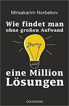 Wie findet man ohne großen Aufwand eine Million Lösungen: Amazon.de: Mirsakarim Norbekov, Felix Eder: Bücher Eine Million