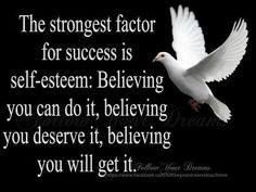 The strongest factor for success is self-esteem: Believing you can do it
