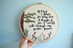 If I had a flower for every time I thought of you, I could walk through my garden forever - Hand Embroidery Hoop Art - Alfred Tennyson Quote by BreezebotPunch on Etsy https://www.etsy.com/listing/244608964/if-i-had-a-flower-for-every-time-i
