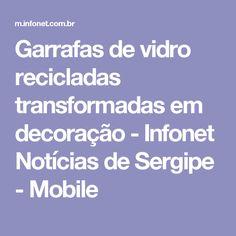 Garrafas de vidro recicladas transformadas em decoração - Infonet Notícias de Sergipe - Mobile