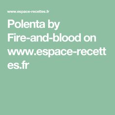 Polenta by Fire-and-blood  on www.espace-recettes.fr