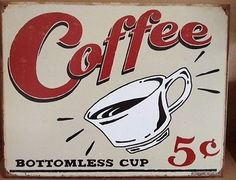 COFFEE BOTTOMLESS CUP 5 CENTS 12 X 16 METAL TIN SIGN MAN CAVE BAR GARAGE