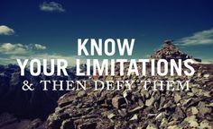 Defy your limitations!