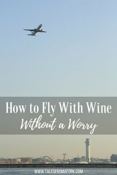 Click through to read how to fly with wine without worrying about the bottles breaking or getting through customs!