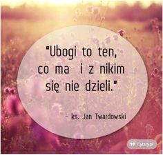 Ubogi to ten, co ma i z nikim się nie dzieli. Motto, Diy And Crafts, Thoughts, Words, Quotes, Quote, Poster, Quotations, Mottos