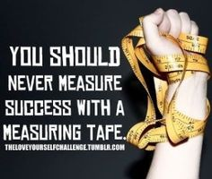 This is true; however, even if YOU don't ascribe to using a measuring tape for yourself, everyone else does it for you. So kind! :( by beulah