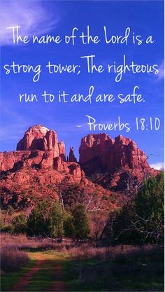 The name of the Lord is a strong tower; The righteous run to it and are safe. ~ Proverbs 18:10