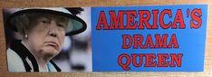 AMERICA'S DRAMA  QUEEN - ANTI Trump POLITICAL BUMPER FUNNY STICKER