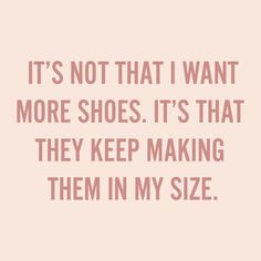 Fashion Quote on photo :    It's not that I want more shoes. It's that they keep making them in my size. Fashion Quote of the week.  - #Fashion https://youfashion.net/quotes/fashion-quotes/fashion-quotes-its-not-that-i-want-more-shoes-its-that-they-keep-making-them-in-my-s-2/