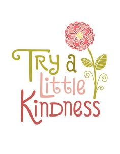 Try a little kindness.