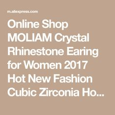 fashion hoop earrings on sale at reasonable prices, buy MOLIAM Crystal Rhinestone Earing for Women 2017 Hot New Fashion Cubic Zirconia Hoop Earrings Jewellery High Quality from mobile site on Aliexpress Now! Crystal Rhinestone, New Fashion, Hoop Earrings, Jewellery, Crystals, Hot, Shopping, Women, Jewelery