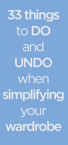 33 Things to Do and Undo When Simplifying Your Wardrobe