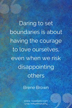What Do You Need to Be Whole? Setting Healthy Boundaries - Lisa E Betz Brene Brown Quotes, Wise Quotes, Quotes To Live By, Uplifting Quotes, Motivational Quotes, Inspirational Quotes, Metaphysical Quotes, Habit Quotes, Love Your Life