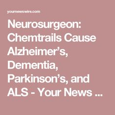 Neurosurgeon: Chemtrails Cause Alzheimer's, Dementia, Parkinson's, and ALS - Your News Wire