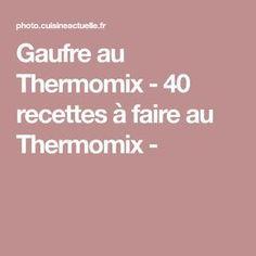 Gaufre au Thermomix - 40 recettes à faire au Thermomix -
