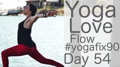Yoga Love Flow Day 54 Yoga Fix 90 with Lesley Fightmaster |