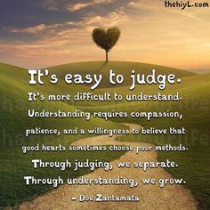 This is a great quote! As humans it's in our nature to judge one another. But we must remember he who does not judge won't be judged. We all have to stand before God one day.
