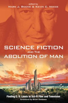 Science Fiction and The Abolition of Man (Finding C. S. Lewis in Sci-Fi Film and Television; EDITED BY Mark J. Boone, Kevin C. Neece; FOREWORD BY Brian Godawa; Imprint: Pickwick Publications). The Abolition of Man, C. S. Lewis's masterpiece in ethics and the philosophy of science, warns of the danger of combining modern moral skepticism with the technological pursuit of human desires. The end result is the final destruction of human nature. From Brave New World to Star Trek, from steampunk…