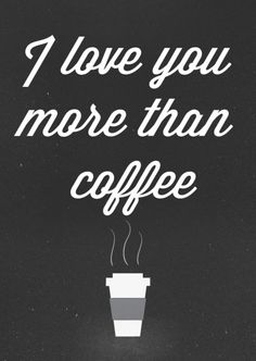 Coffee is my boyfriend.